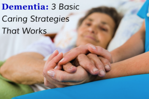 dementia-3-basic-caring-strategies-that-works