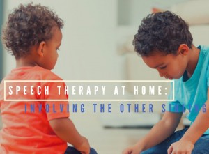 Speech Therapy at Home: Involving the Other Sibling